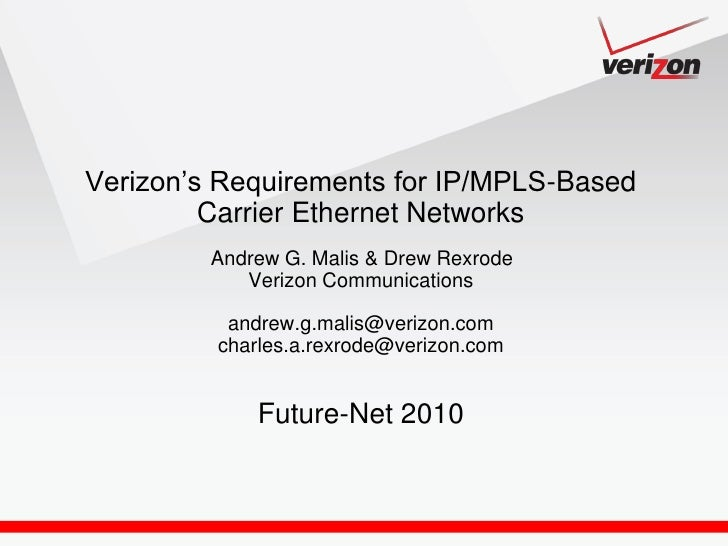 Verizon's Requirements for IP/MPLS-Based          Carrier Ethernet Networks          Andrew G. Malis & Drew Rexrode       ...