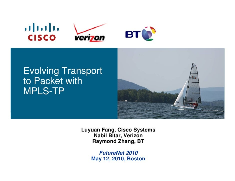 Evolving Transport to Packet with MPLS-TP                Luyuan Fang, Cisco Systems                  Nabil Bitar, Verizon ...