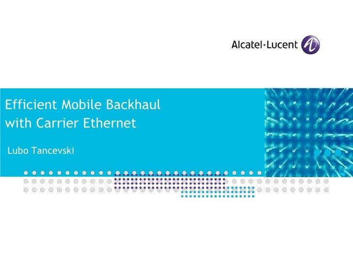 Efficient Mobile Backhaul with Carrier Ethernet Lubo Tancevski