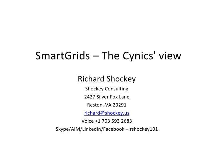 SmartGrids  –  The  Cynics'  view                Richard  Shockey                  Shockey  Consulting        ...