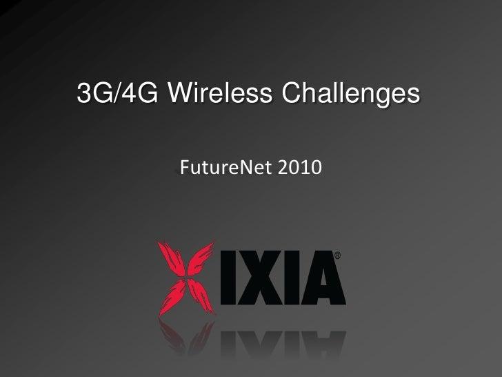 3G/4G Wireless Challenges         FutureNet 2010
