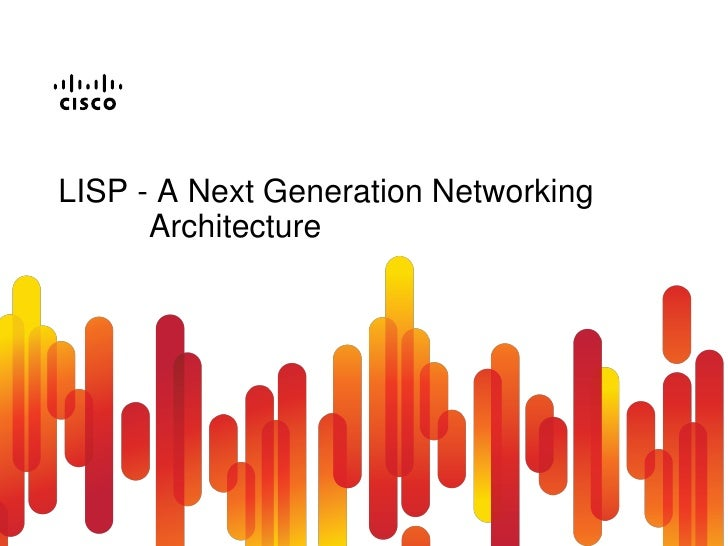 LISP - A Next Generation Networking       Architecture