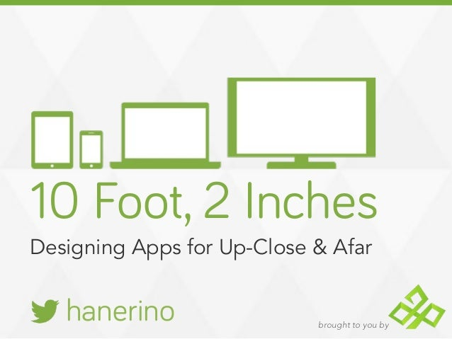 10 foot 2 inches: Designing Apps for Up-Close & Afar