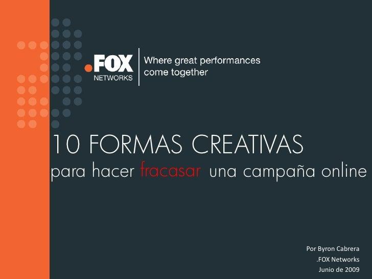 10 FORMAS CREATIVAS para hacer fracasar una campaña online                                 Por Byron Cabrera              ...
