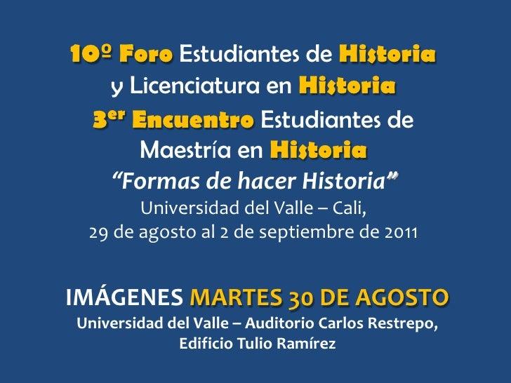 10º Foro Estudiantes de Historia<br />y Licenciatura en Historia<br />3er Encuentro Estudiantes de <br />Maestría en Histo...