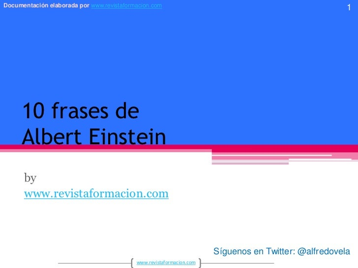10 frases deAlbert Einstein<br />by<br />www.revistaformacion.com<br />1<br />Síguenos en Twitter: @alfredovela<br />