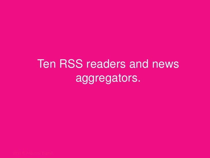 Ten RSS readers and news aggregators. <br />