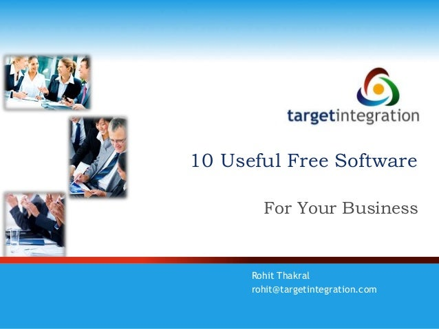 10 Useful Free Software For Your Business Rohit Thakral rohit@targetintegration.com