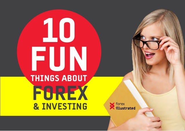 FUN FOREX 10 THINGS ABOUT & INVESTING