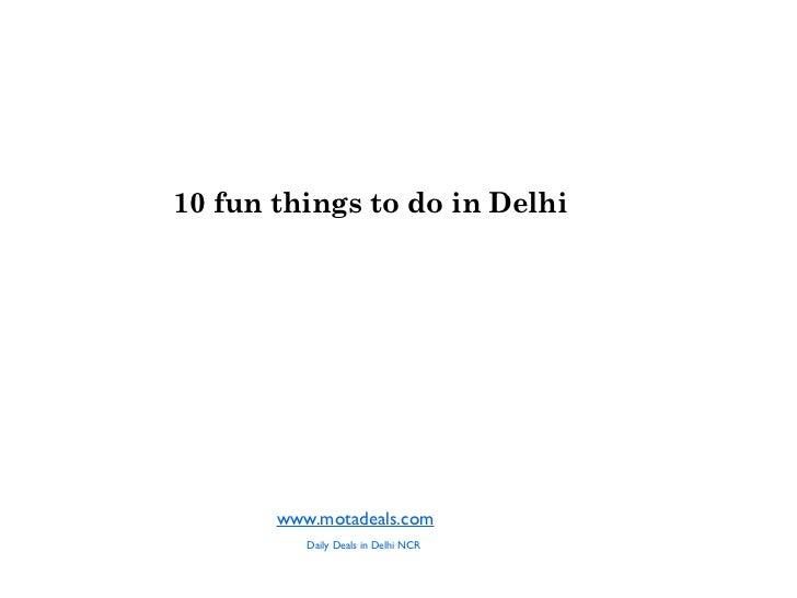 10 fun things to do in Delhi       www.motadeals.com          Daily Deals in Delhi NCR