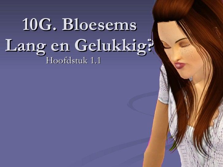10G Bloesems, Lang en gelukkig? 1.1