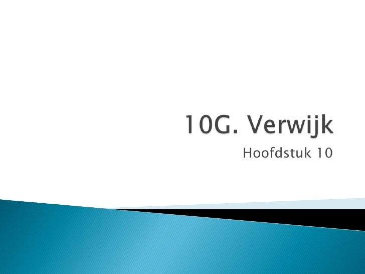 10G. Verwijk<br />Hoofdstuk 10<br />