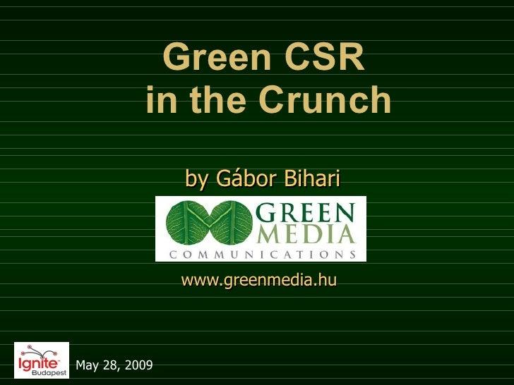 Green CSR  in the Crunch b y G ábor Bihari www.greenmedia.hu   May 28, 2009