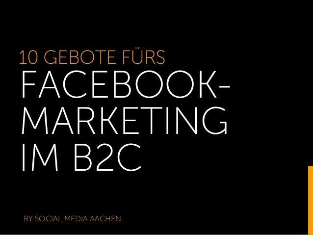 10 GEBOTE FÜRS FACEBOOK- MARKETING IM B2C BY SOCIAL MEDIA AACHEN