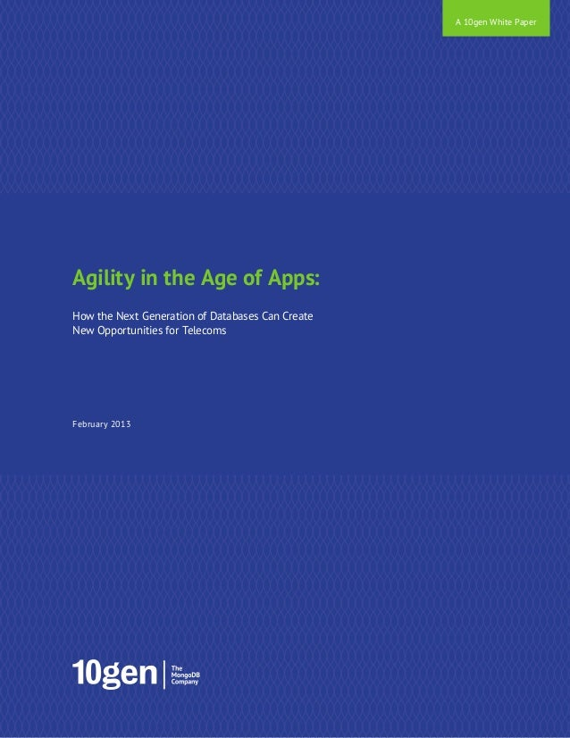 A 10gen White PaperAgility in the Age of Apps:How the Next Generation of Databases Can CreateNew Opportunities for Telecom...