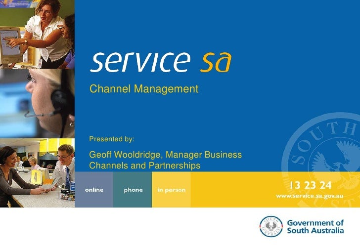 Channel Management<br />Presented by:<br />Geoff Wooldridge, Manager Business Channels and Partnerships<br />