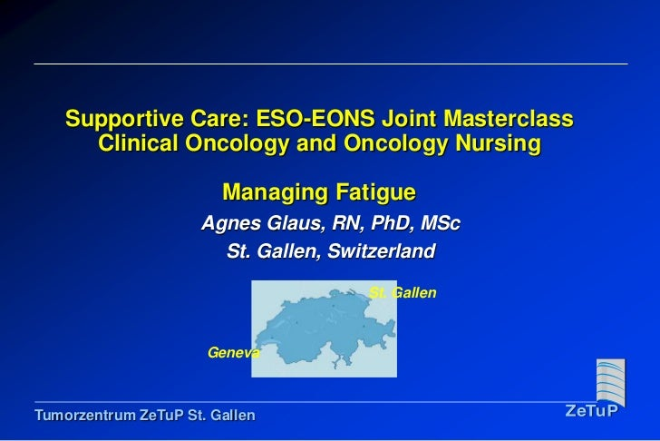 Supportive Care: ESO-EONS Joint MasterclassClinical Oncology and Oncology Nursing Managing Fatigue<br />Agnes Glaus, RN, P...