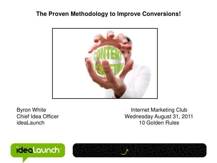 The Proven Methodology to Improve Conversions!<br />Byron White<br />Chief Idea Officer<br />ideaLaunch<br />Internet Mark...
