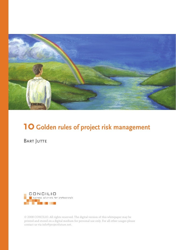 10 Golden rules of project risk managementBart Jutte© 2008 CONCILIO. All rights reserved. The digital version of this whit...