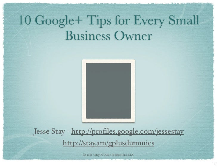 10 Google+ Tips for Every Small       Business Owner  Jesse Stay - http://profiles.google.com/jessestay           http://st...