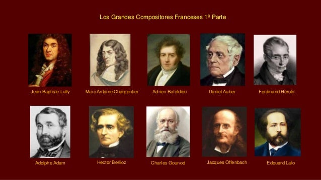 Jean Baptiste Lully Adrien BoïeldieuMarc Antoine Charpentier Edouard Lalo Daniel Auber Ferdinand Hérold Charles GounodAdol...
