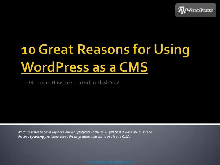 10 Great Reasons for Using WordPress as a CMS<br />- OR - Learn How to Get a Girl to Flash You!<br />WordPress has become ...