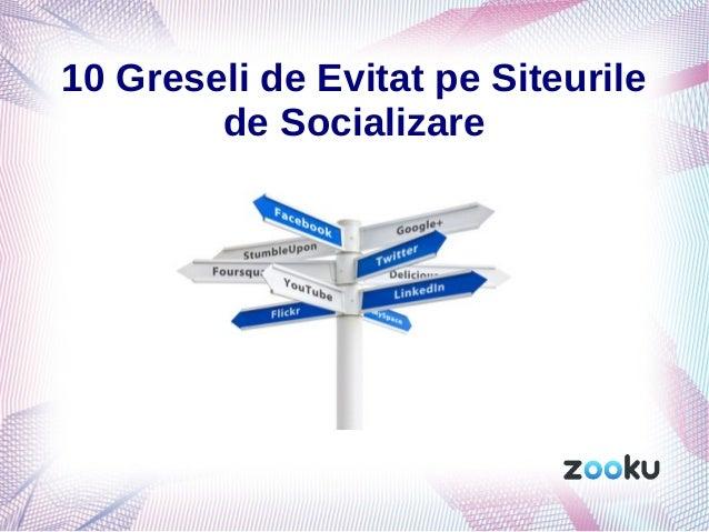 10 Greseli de Evitat pe Siteurile de Socializare