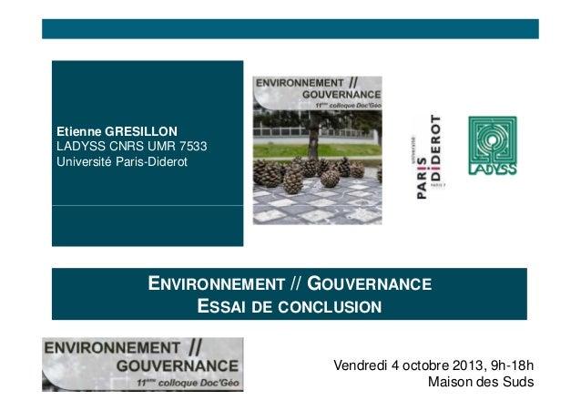 Etienne GRESILLON LADYSS CNRS UMR 7533 Université Paris-Diderot  ENVIRONNEMENT // GOUVERNANCE ESSAI DE CONCLUSION Vendredi...