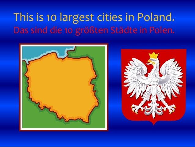 This is 10 largest cities in Poland. Das sind die 10 größten Städte in Polen.
