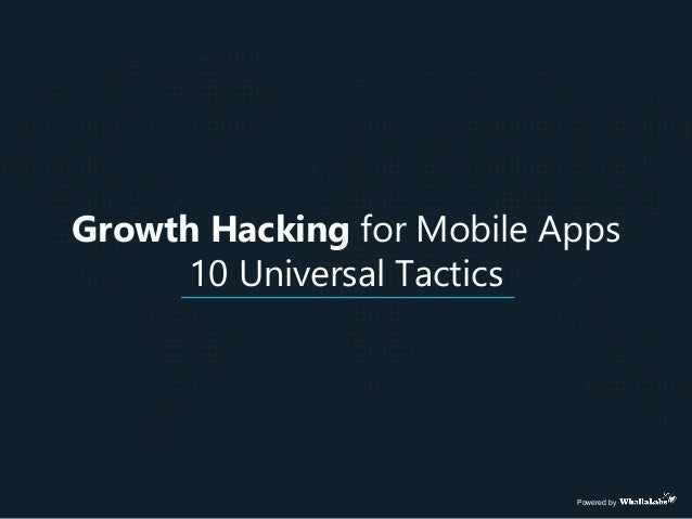 Growth Hacking for Mobile Apps 10 Universal Tactics Powered by