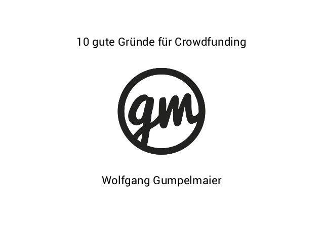 10 gute Gründe für Crowdfunding Wolfgang Gumpelmaier