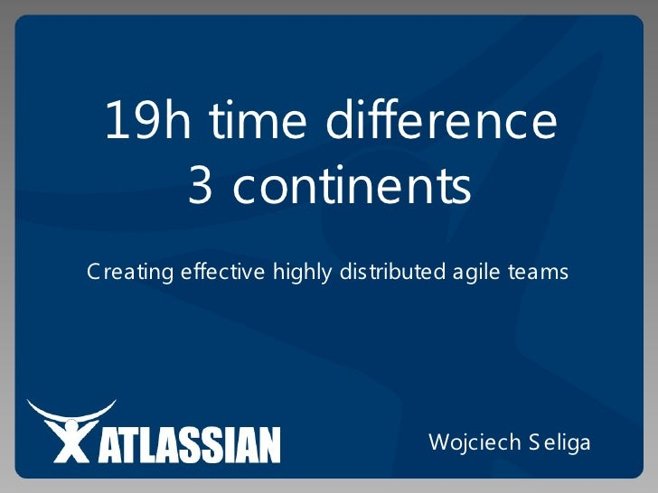 19h time difference     3 continents C reating effective highly distributed agile teams                                   ...