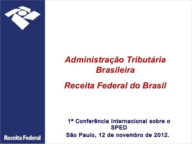 Administração Tributária      BrasileiraReceita Federal do Brasil1ª Conferência Internacional sobre o               SPEDSã...