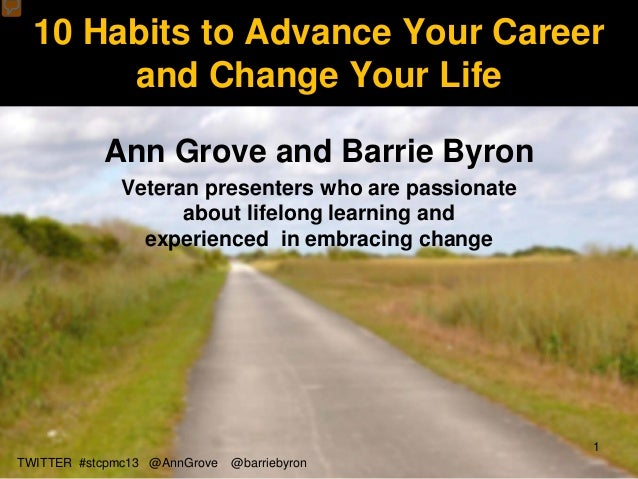 10 Habits to Advance Your Career       and Change Your Life           Ann Grove and Barrie Byron              Veteran pres...