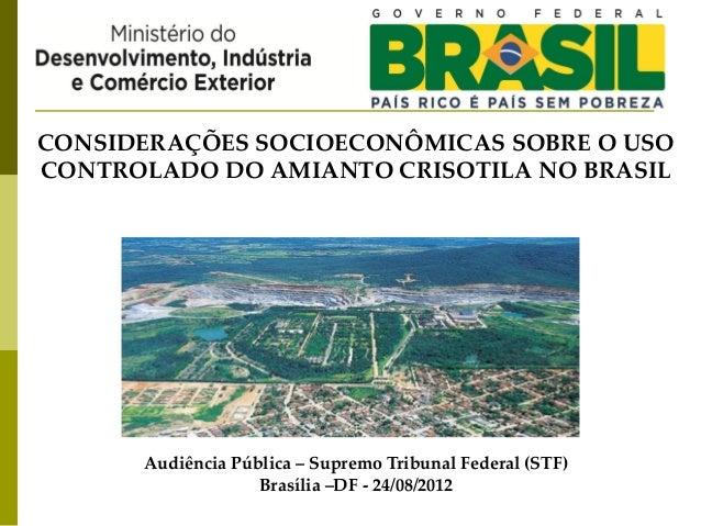 CONSIDERAÇÕES SOCIOECONÔMICAS SOBRE O USOCONTROLADO DO AMIANTO CRISOTILA NO BRASIL      Audiência Pública – Supremo Tribun...