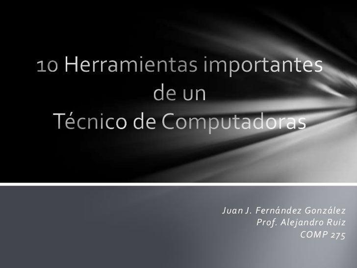 Juan J. Fernández González        Prof. Alejandro Ruiz                  COMP 275
