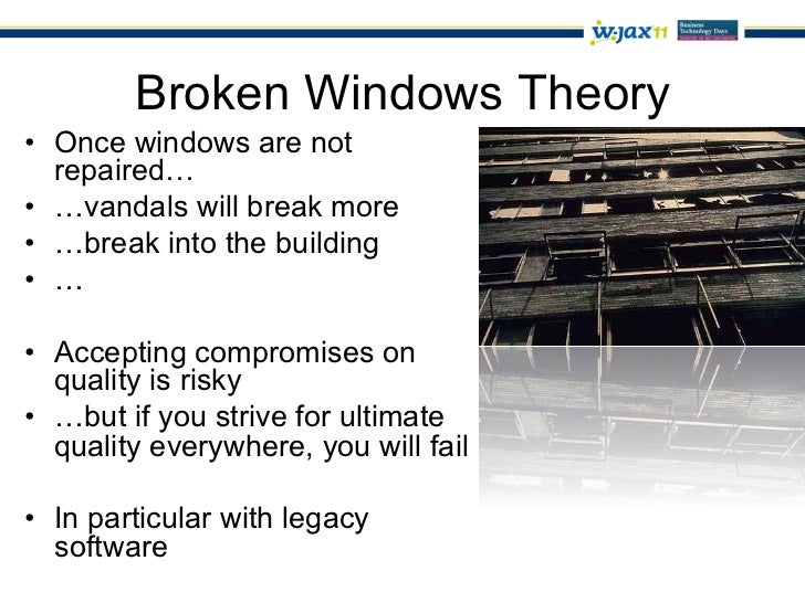 "broken windows concept ""consider a building with a few broken windows if the windows are not repaired,  the tendency is for vandals to break a few more windows."
