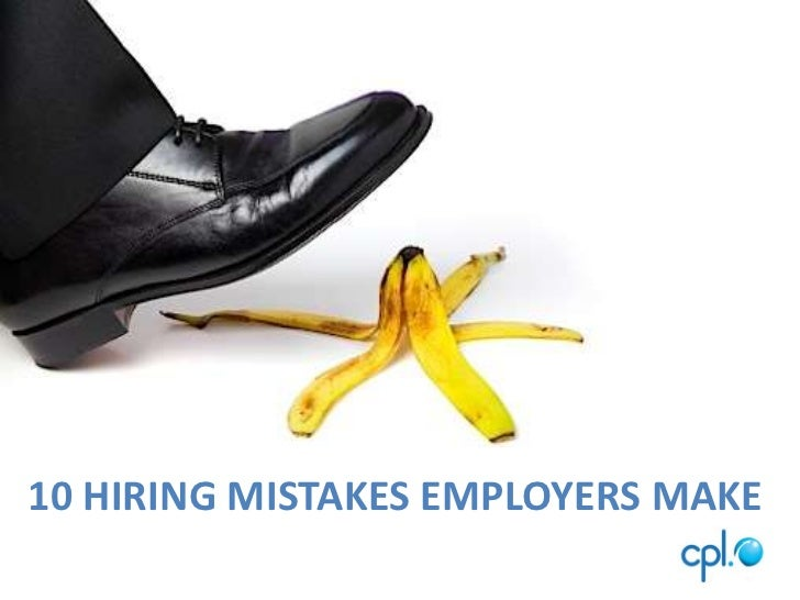 10 HIRING MISTAKES EMPLOYERS MAKE <br />