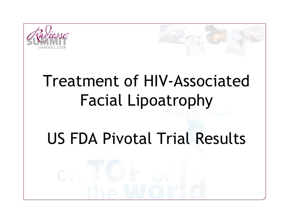 Treatment of HIV-Associated      Facial Lipoatrophy  US FDA Pivotal Trial Results                                  1