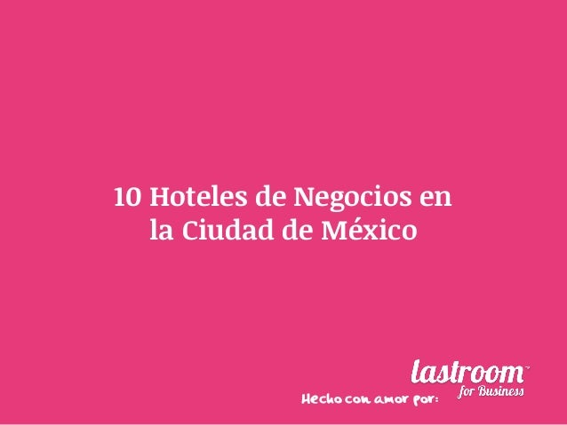 10 Hoteles de Negocios en la Ciudad de México  Hecho con amor por: