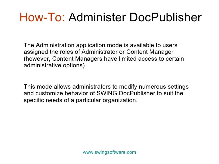 How-To:  Administer DocPublisher www.swingsoftware.com The Administration application mode is available to users assigned ...