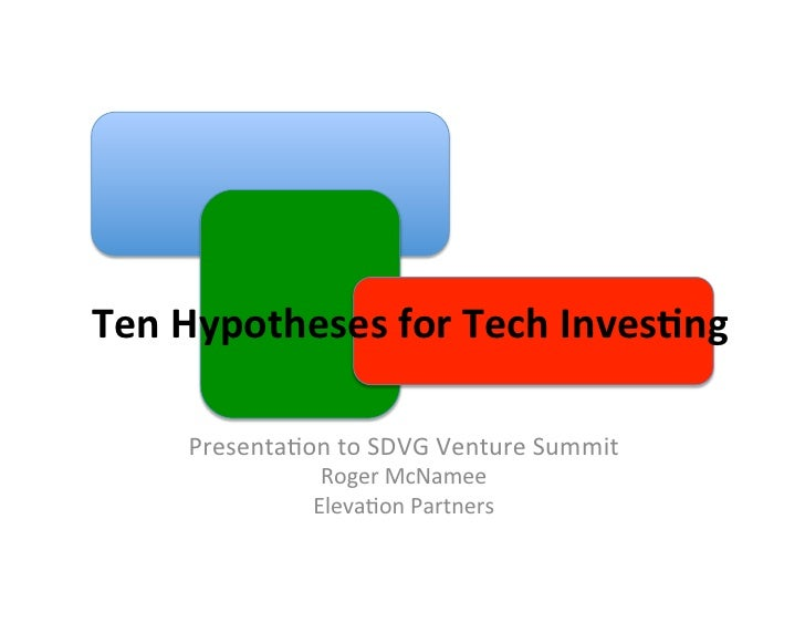 Ten	  Hypotheses	  for	  Tech	  Inves1ng	             Presenta(on	  to	  SDVG	  Venture	  Summit	                  ...