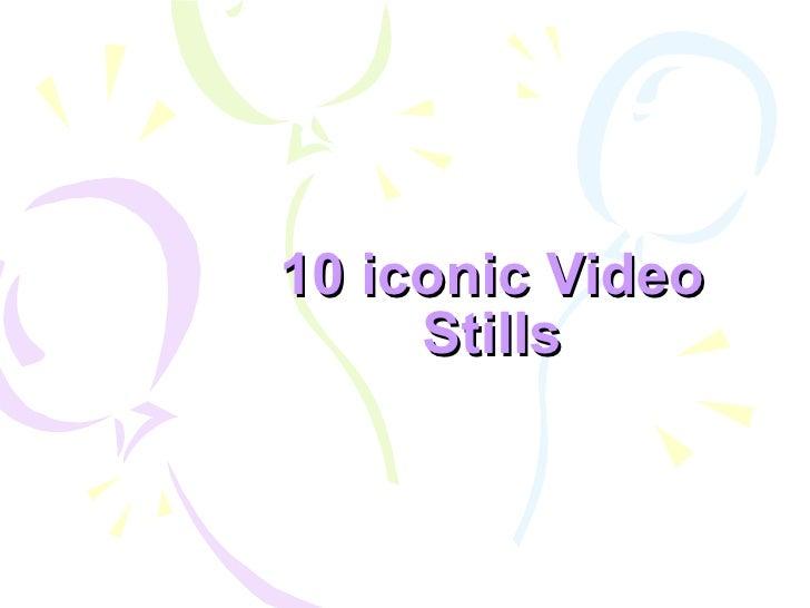 10 iconic Video Stills