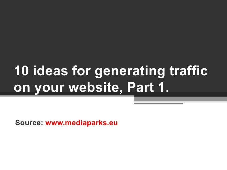 10 ideas for generating traffic on your website, Part 1. Source:  www.mediaparks.eu