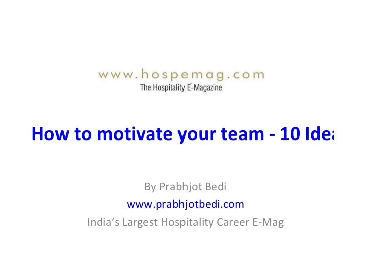 How to motivate your team - 10 Ideas For Hotel General Managers By Prabhjot Bedi www.prabhjotbedi.com India's Largest Hosp...