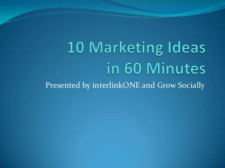 10 Marketing Ideas in 60 Minutes
