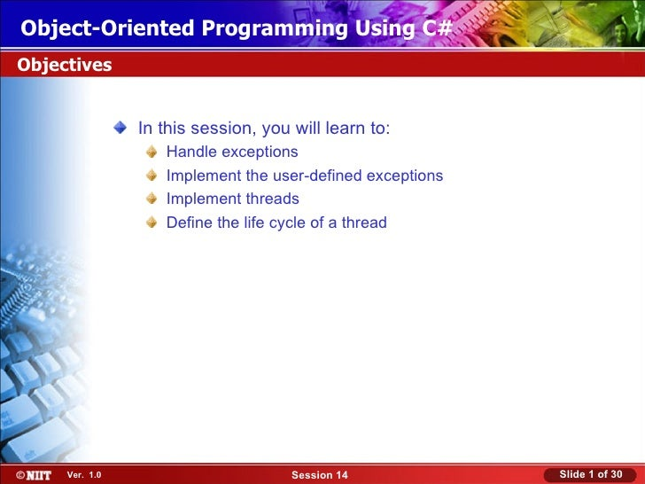 Object-Oriented Programming Using C#Objectives                In this session, you will learn to:                   Handle...
