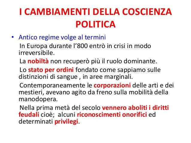 I CAMBIAMENTI DELLA COSCIENZA POLITICA • Antico regime volge al termini In Europa durante l'800 entrò in crisi in modo irr...
