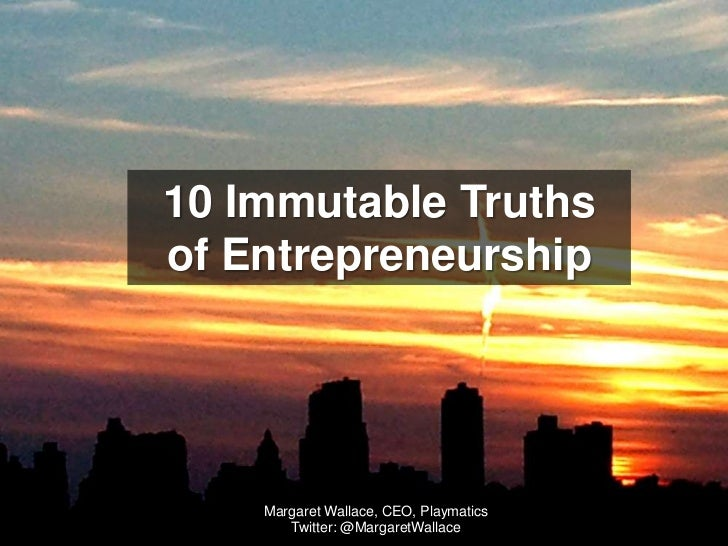10 Immutable Truths <br />of Entrepreneurship<br />Margaret Wallace, CEO, Playmatics<br />Twitter: @MargaretWallace<br />