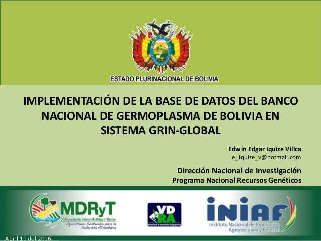 IMPLEMENTACIÓN DE LA BASE DE DATOS DEL BANCO NACIONAL DE GERMOPLASMA DE BOLIVIA EN SISTEMA GRIN-GLOBAL Dirección Nacional ...